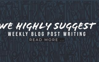 We Highly Suggest Weekly Blog Post Writing