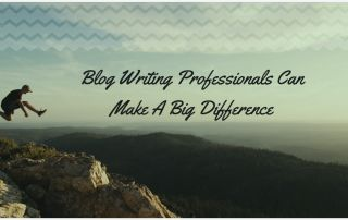 Blog Writing Professionals Can Make A Big Difference