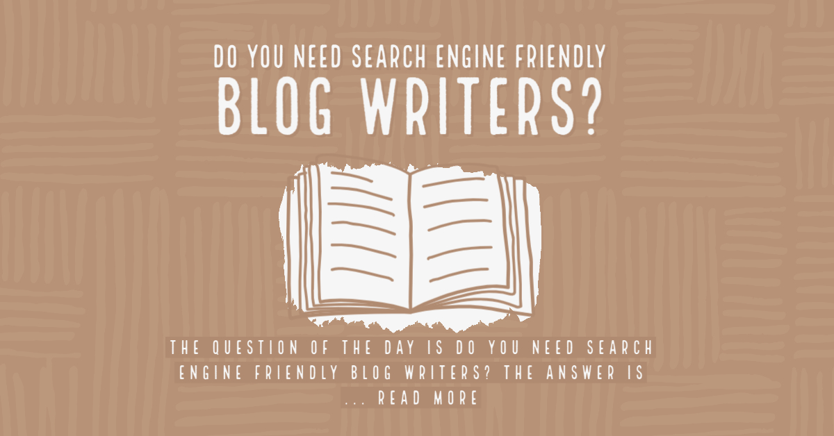 Do You Need Search Engine Friendly Blog Writers?