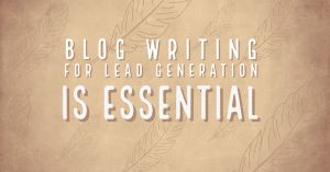 Blog Writing For Lead Generation Is Essential